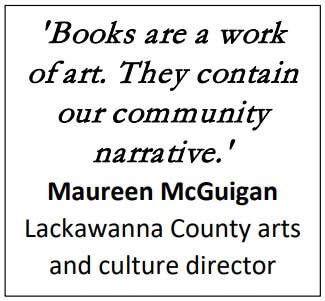 'Books are a work of art. They contain our community narrative.' Maureen McGuigan Lackawanna County arts and culture director